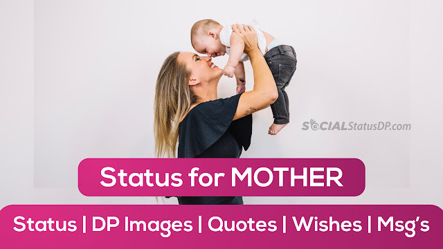 Status for Mother - Best WhatsApp Facebook Status, DP, Quotes, Wishes, Messages, Images for Mother - SocialStatusDP.com