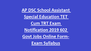 AP DSC School Assistant Special Education TET Cum TRT Exam Notification 2019 602 Govt Jobs Online Form-Exam Syllabus