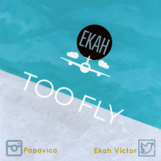 Ekah - Too Fly Mp3