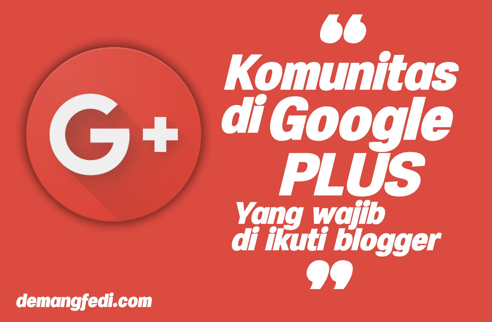 Komunitas di Google Plus Yang Wajib Diikuti Oleh Blogger