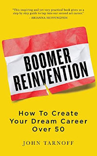 Boomer Reinvention: How to Create Your Dream Career Over 50 - a Career and Business book by John Tarnoff
