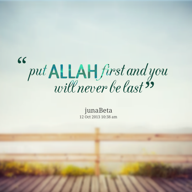 put Allah first and you will never be last