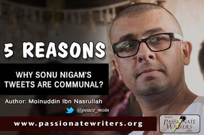 Passionate Writers: 5 Reasons why Sonu Nigam's tweets are communal ~ Moinuddin Ibn Nasrullah