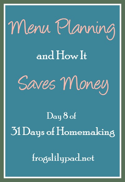 Saving money is easier when you are Menu Planning. I share a little about how I menu plan so I can save money. Day 8 of 31 Days of Homemaking Series. frogslilypad.net