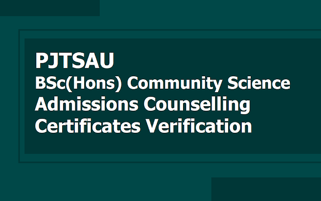 PJTSAU Certificates verification for BSc(Hons) Community Science admissions 2018