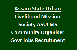 Assam State Urban Livelihood Mission Society ASULMS Community Organiser Govt Jobs Recruitment Last Date 06-02-2018