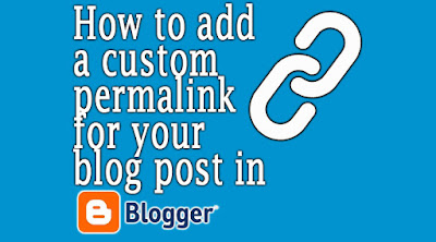 how to add custom perma link in blogger, blogger custom permalink, custom permalink blogger,