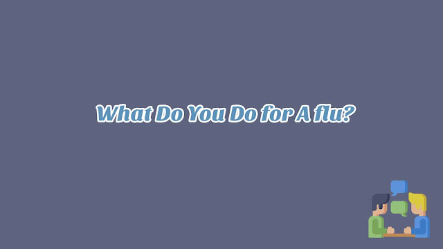 Unit 11 - What Do You Do for A flu?