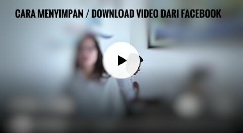 Cara Menyimpan / Download Video Dari Facebook