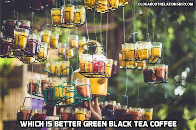 Side Effects of Green Tea, which is better green black tea coffee [Health]