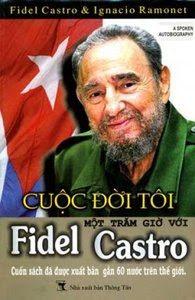 Cuộc Đời Tôi - Một Trăm Giờ Với Fidel Castro - Ignacio Ramonet