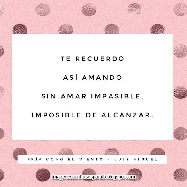 Imagenes con frases de canciones de Luis Miguel