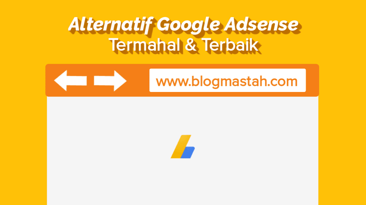 Alternatif Google Adsense Terbaik Dengan Bayaran Mahal Blogmastah