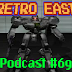 Retro East Podcast #69