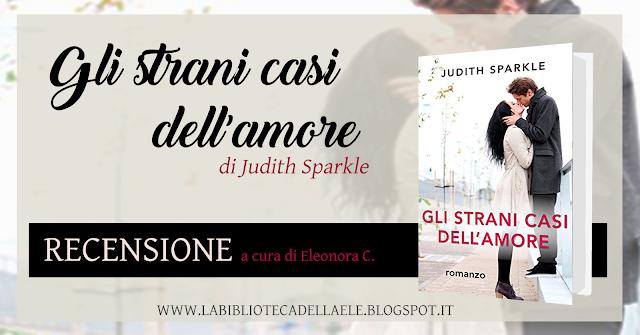 """[Recensione #55]: """"GLI STRANI CASI DELL'AMORE"""" di Judith Sparkle"""