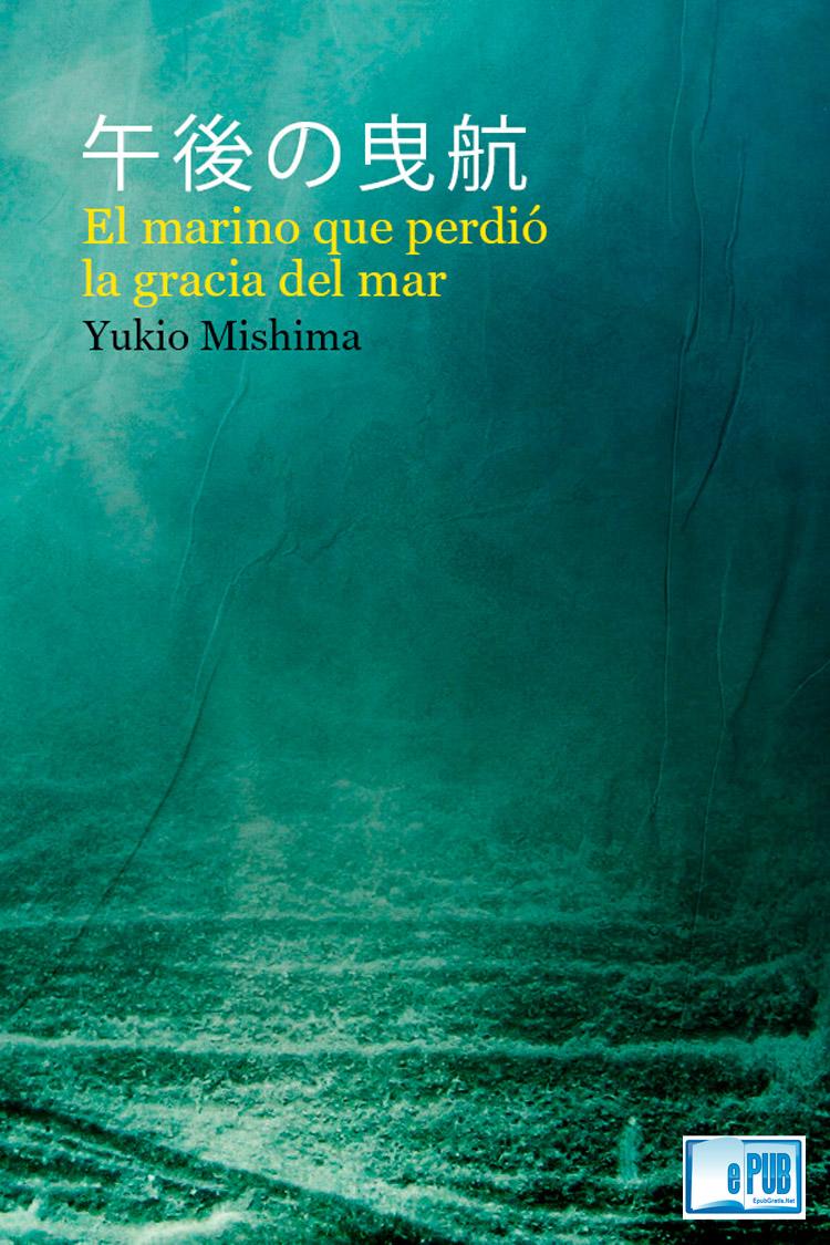 El marino que perdió la gracia del mar – Yukio Mishima