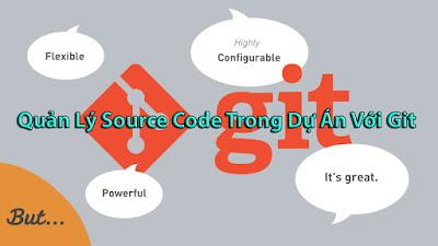 Chia Sẻ Khóa Học Quản Lý Source Code Trong Dự Án Với Git