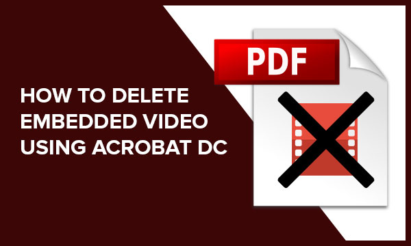 How to Delete Embedded Video From PDF Using Acrobat Pro DC