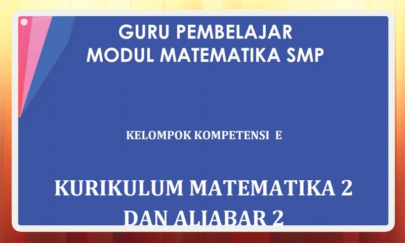 Modul Guru Pembelajar Matematika SMP Kelompok Kompetensi E (KK-E) Download