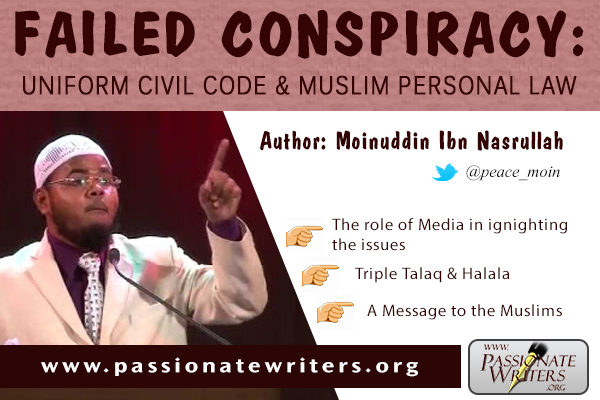 Passionate Writers - Moinuddin Ibn Nasrullah - Failed Conspiracy - Uniform Civil Code - Muslim Personal Law