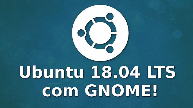 Ubuntu 18.04 LTS virá com Gnome