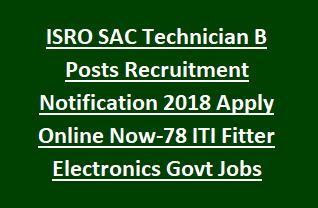 ISRO SAC Technician B Posts Recruitment Notification 2018 Apply Online Now-78 ITI Fitter Electronics Govt Jobs