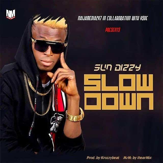 [Music]: Sun Dizzy - Slow Down (Prod.KrozzyBeat) | @sundizzy