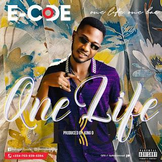 [Music] Ecode – One Life One Bae