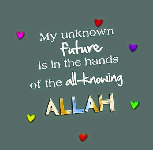My unknown future is in the hands of all knowning Allah