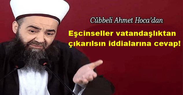 Cübbeli Ahmet Hoca Eşcinseller vatandaşlıktan çıkarılsın iftiralarına cevap