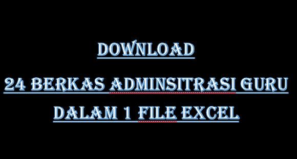 Download 24 Berkas Adminsitrasi Guru dalam 1 File Excel