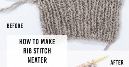 Amazing Knitting: How To Make Rib Stitch Neater - Tutorial - Knitting Tutorial