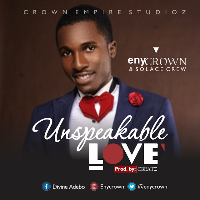 EnyCrown & Solace Crew – UNSPEAKABLE LOVE-mp3made.com.ng
