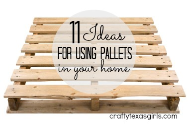 Crafty Texas Girls Craft It 11 Ideas For Using Pallets In Your Home