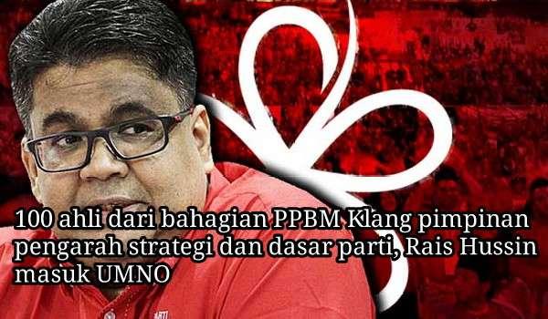 100 ahli dari bahagian PPBM Klang pimpinan pengarah strategi dan dasar parti, Rais Hussin masuk UMNO