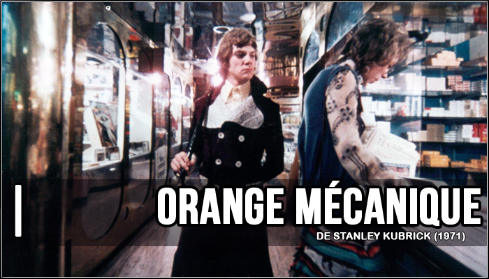 1 - Orange Mécanique (Stanley Kubrick, 1972)