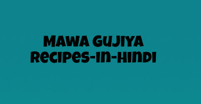 Mawa Gujiya Recipes in Hindi