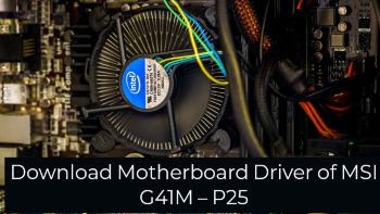 Download Windows XP Motherboard Driver of MSI G41M – P25