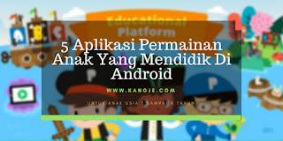 5 Aplikasi Permainan Anak Yang Mendidik Di Android