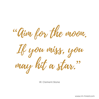 Aim for the moon. If you miss, you may hit a star. - W.Clement Stone