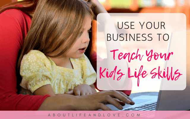 Use Your Business To Teach Your Kids Life Skills