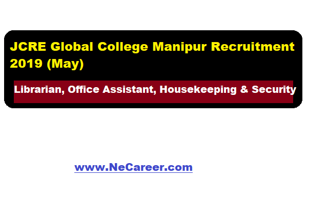 JCRE Global College Manipur Recruitment 2019 May