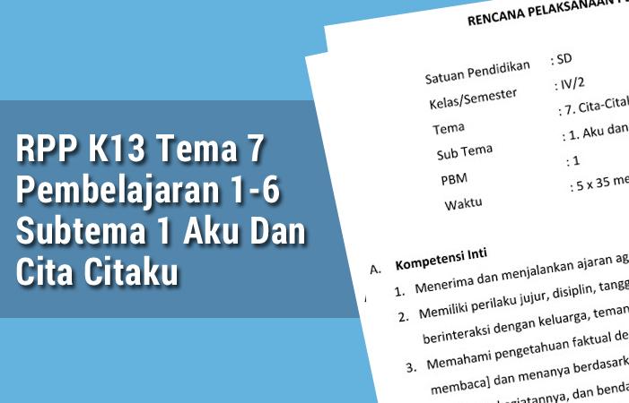 RPP K13 Pembelajaran 1-6 Tema 7 Subtema 1 Aku Dan Cita Citaku