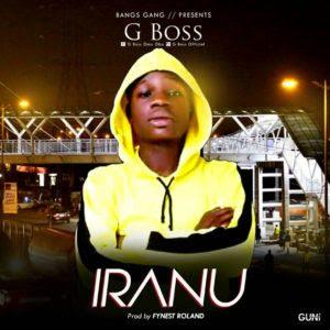 MUSIC: G Boss – Iranu Prod By Fynest Roland