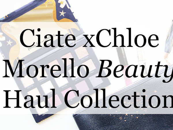 NEW Ciate X Chloe Morello Beauty Haul Collection