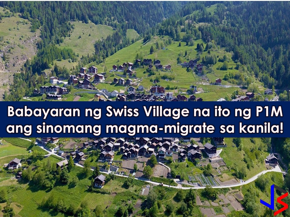 Are you tired of being Filipino? Well here's a chance that might change your citizenship! There is a small village in Switzerland that is will to accommodate you and your family. Not only this, you will get paid for doing this!  We all know that Switzerland is one of the most beautiful places on the planet! Who does not want to go there anyway?