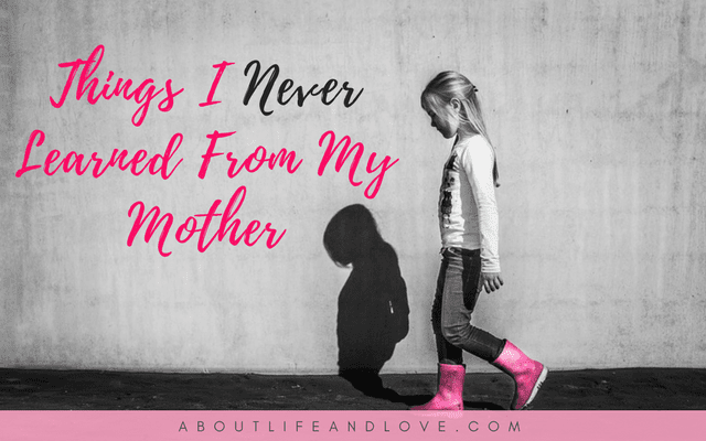 Things I Never Learned From My Mother