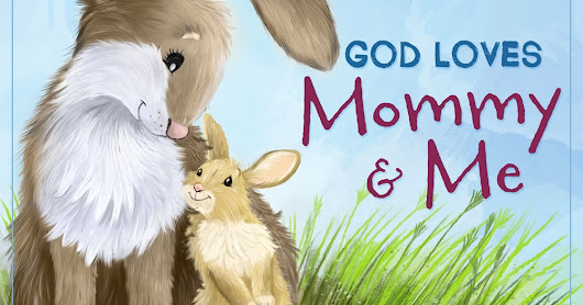 "**GIVEAWAY**  ""God Loves Mommy and Me""  Book Review"