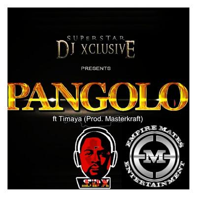 %name MUSIC: Dj Xclusive   Pangolo (Feat. Timaya) Prod. Masterkraft