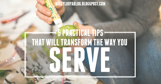 5 Practical Tips That Will Transform The Way You Serve